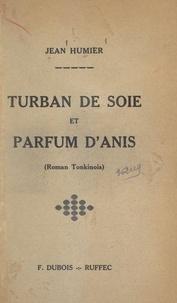 Jean Humier - Turban de soie et parfum d'anis - Roman tonkinois.