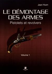 Jean Huon - Le démontage des armes - Volume 1, Pistolets et revolvers.