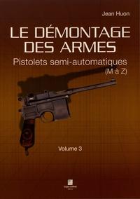 Jean Huon - Le démontage des armes - Volume 3, Pistolets semi-automatiques (M à Z).