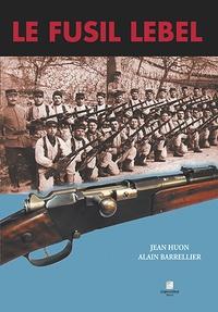 Jean Huon et Alain Barrellier - Le fusil Lebel.