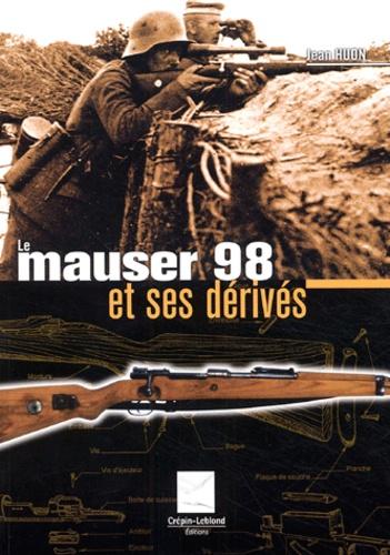 Jean Huon - Le Mauser 98 et ses dérivés.