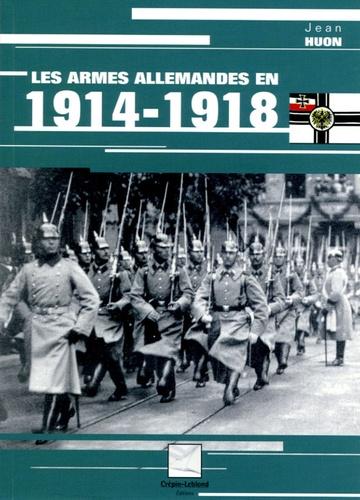 Jean Huon - Les armes allemandes en 1914-1918.