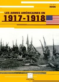 Jean Huon - Les armes américaines en 1917-1918.