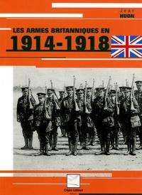 Jean Huon - Les armes britanniques en 1914-1918.
