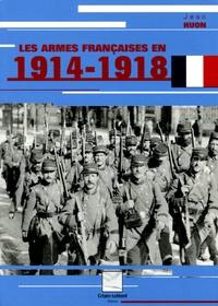 Jean Huon - Les armes françaises en 1914-1918.