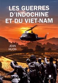 Jean Huon - Les guerres d'Indochine et du Viet-Nam.