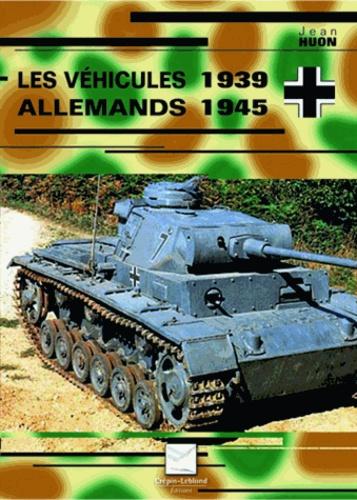 Jean Huon - Les véhiculles allemands 1939-1945.