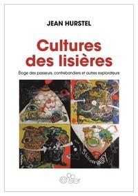 Jean Hurstel - Cultures des lisières - Eloge des passeurs, contrebandiers et autres explorateurs.