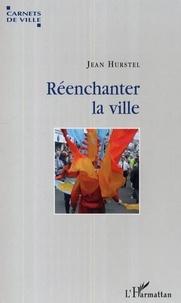 Jean Hurstel - Réenchanter la ville - Voyage dans dix villes culturelles européennes.