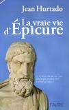 Jean Hurtado - La vraie vie d'Epicure.