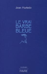 Jean Hurtado - Le vrai Barbe Bleue.