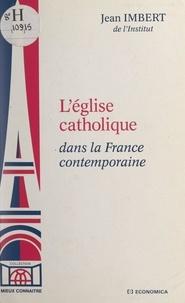 Jean Imbert et François Luchaire - L'église catholique dans la France contemporaine.