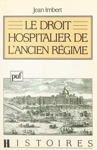 Jean Imbert et Pierre Chaunu - Le droit hospitalier de l'Ancien Régime.