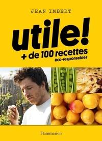 Jean Imbert - Utile ! - + de 100 recettes éco-responsables.