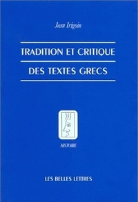 Jean Irigoin - Tradition et critique des textes grecs.