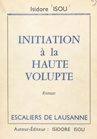 Jean Isidore Isou - Initiation à la haute volupté.