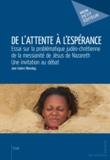Jean-Isidore Nkondog - De l'attente à l'espérance - Essai sur la problématique judéo-chrétienne de la messianité de Jésus de Nazareth, une invitation au débat.