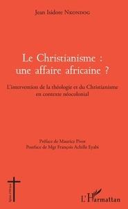 Jean Isidore Nkondog - Le christianisme : une affaire africaine ? - L'intervention de la théologie et du christianisme en contexte néocolonial.