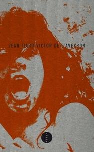 Jean Itard - Victor de l'Aveyron - Précédé de Le Docteur Itard entre l'énigme et l'échec.
