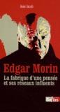 Jean Jacob - Edgar Morin - La fabrique d'une pensée et ses réseaux influents.