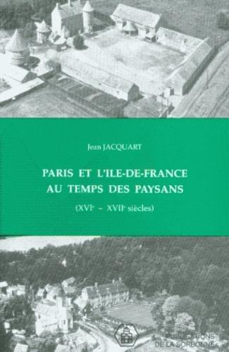 Paris et l'Ile-de France au temps des paysans 16e-17e siècles. Recueil d'articles