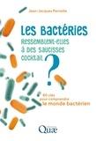 Jean-Jacque Pernelle - Les bactéries ressemblent-elles à des saucisses cocktail ? - 80 questions pour comprendre le monde bactérien.