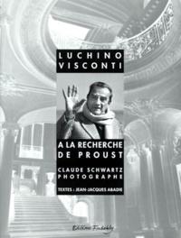 Jean-Jacques Abadie et Claude Schwartz - Luchino Visconti à la recherche de Proust.