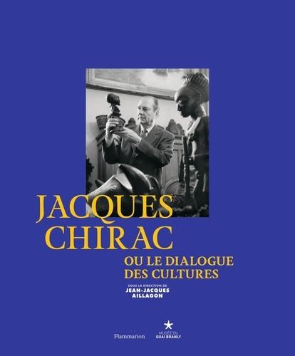 Jean-Jacques Aillagon - Jacques Chirac ou le dialogue des cultures.