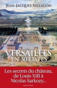 Jean-Jacques Aillagon et Jean-Jacques Aillagon - Versailles en 50 dates.
