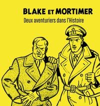Jean-Jacques Allevi et Pierre Antilogus - Blake et Mortimer - Deux aventuriers dans l'Histoire.
