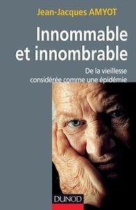 Jean-Jacques Amyot - Innommable et innombrable - De la vieillesse considérée comme une épidémie.