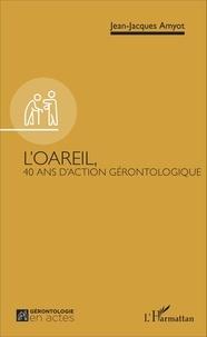 Jean-Jacques Amyot - L'OAREIL - 40 ans d'action gérontologique.