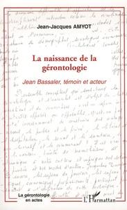 La naissance de la gérontologie - Jean Bassaler, témoin et acteur.pdf