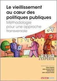 Jean-Jacques Amyot et Isabelle Dury - Le vieillissement au coeur des politiques publiques - Méthodologie pour une approche transversale.