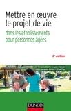 Jean-Jacques Amyot et Olga Piou - Mettre en oeuvre le projet de vie - 3e éd. - Dans les établissements pour personnes âgées.