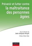 Jean-Jacques Amyot et Laure Brun - Prévenir et lutter contre la maltraitance des personnes âgées.