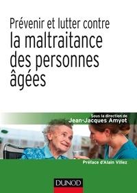 Jean-Jacques Amyot - Prévenir et lutter contre la maltraitance des personnes âgées.