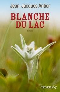 Jean-Jacques Antier - Blanche du lac.