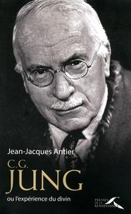 Jean-Jacques Antier - C.G. Jung - L'expérience du divin.