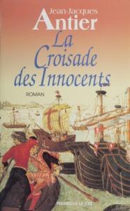 Jean-Jacques Antier - La croisade des innocents.