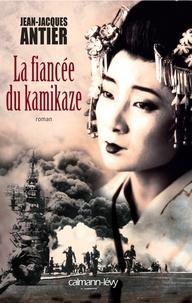 Jean-Jacques Antier - La Fiancée du Kamikaze.