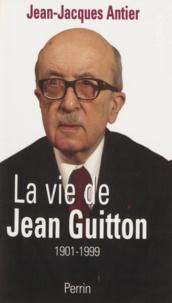 Jean-Jacques Antier - La vie de Jean Guitton.