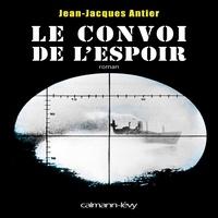 Jean-Jacques Antier - Le Convoi de l'espoir.