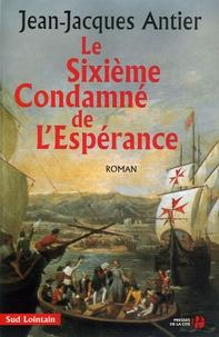 Jean-Jacques Antier - Le Sixième Condamné de l'Espérance.