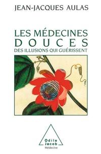 Jean-Jacques Aulas - Les médecines douces - Des illusions qui guérissent.