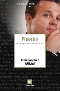 Jean-Jacques Aulas - Placebo et effet placebo en médecine.