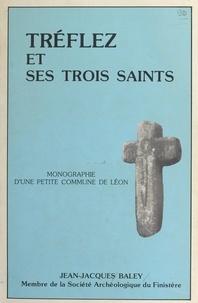 Jean-Jacques Baley et Yann Desbordes - Tréflez et ses trois saints : Guevroc, Judicaël, Ediltrude - Monographie d'une petite commune de Léon.