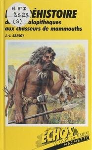 Jean-Jacques Barloy et  Collectif - La Préhistoire - Des Australopithèques aux chasseurs de mammouths.