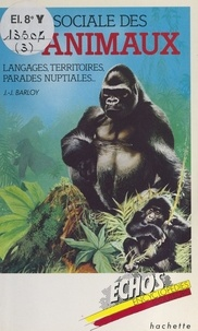 Jean-Jacques Barloy et  Collectif - La vie sociale des animaux : langages, territoires parades nuptiales.