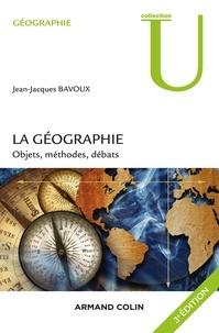 Jean-Jacques Bavoux - La géographie -  3e éd. - Objet, méthodes, débats.